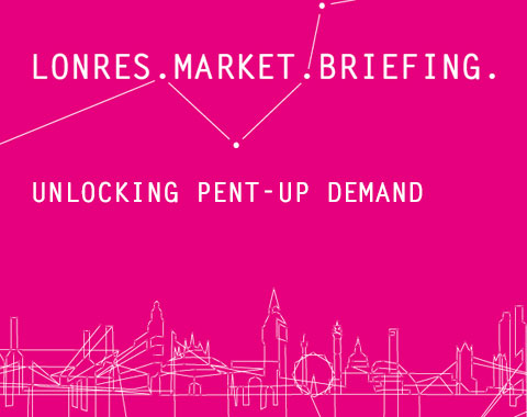 LonRes Market Briefing - Unlocking Pent-Up Demand
